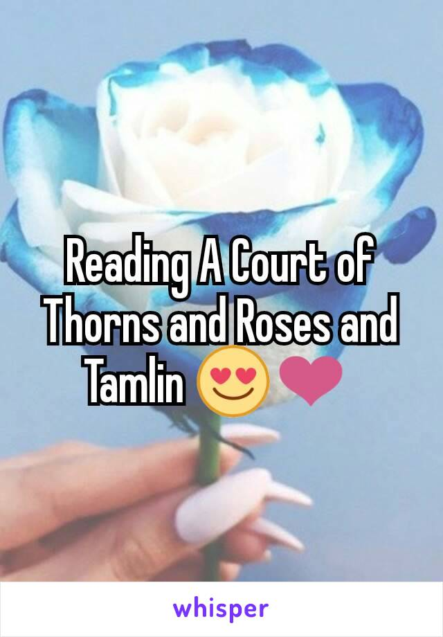 Reading A Court of Thorns and Roses and Tamlin 😍❤