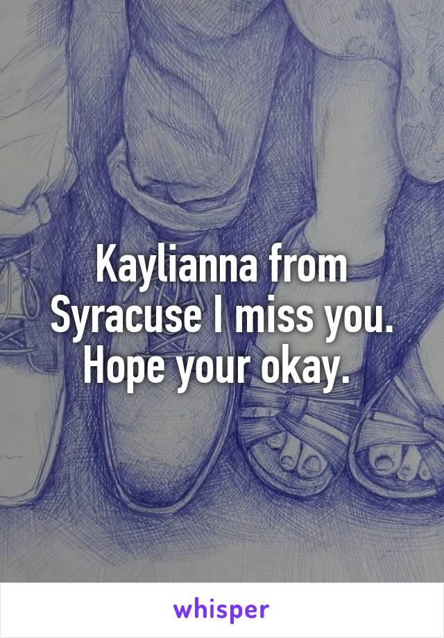 Kaylianna from Syracuse I miss you. Hope your okay.