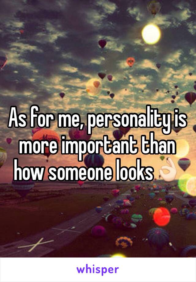 As for me, personality is more important than how someone looks👌🏻