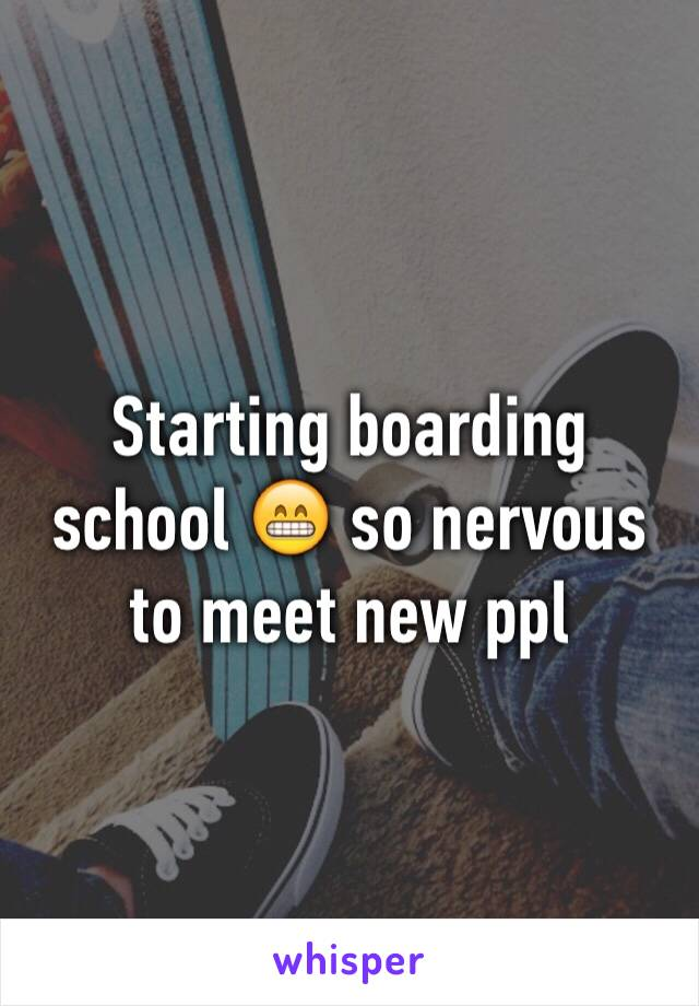 Starting boarding school 😁 so nervous to meet new ppl