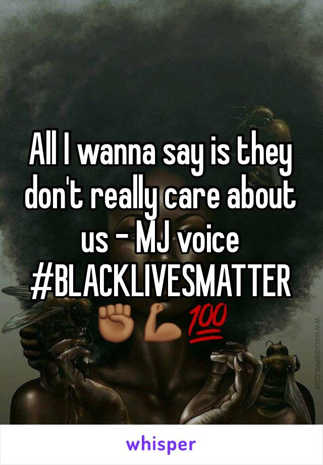 All I wanna say is they don't really care about us - MJ voice #BLACKLIVESMATTER ✊🏾💪🏾💯