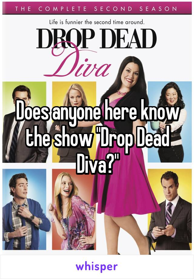 """Does anyone here know the show """"Drop Dead Diva?"""""""