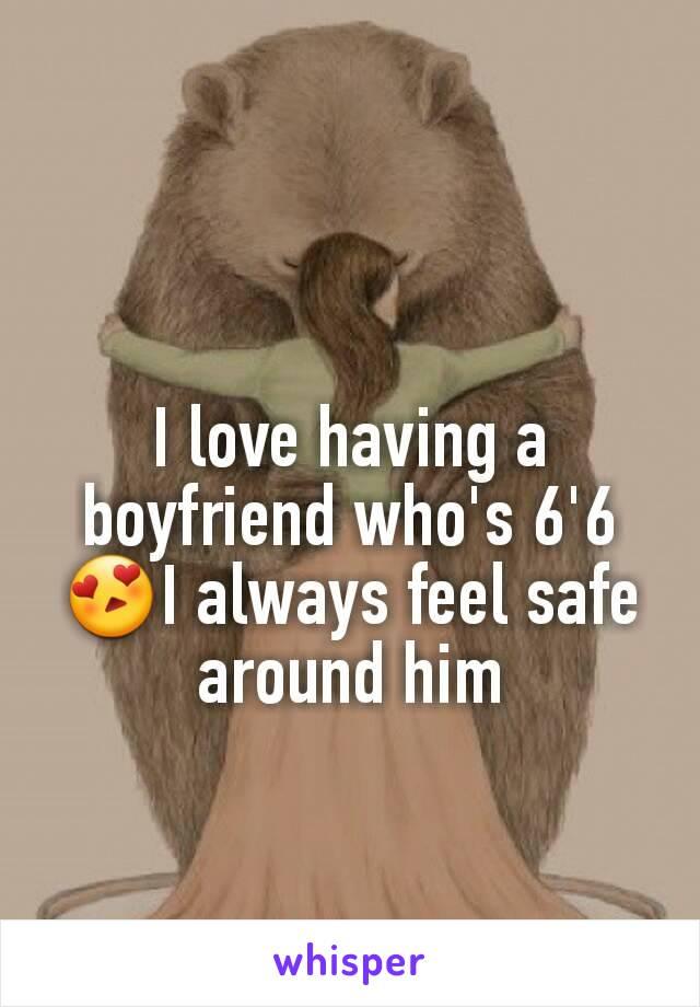 I love having a boyfriend who's 6'6 😍I always feel safe around him
