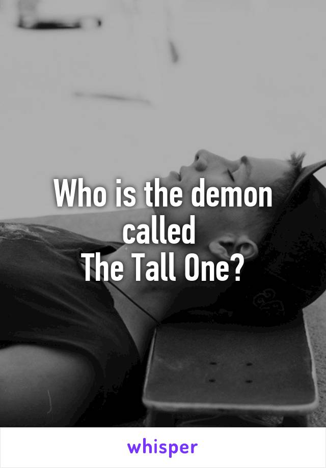 Who is the demon called  The Tall One?