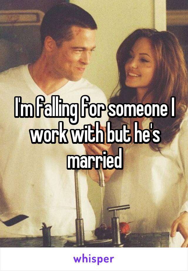 I'm falling for someone I work with but he's married