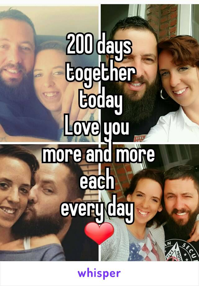 200 days  together  today Love you  more and more each  every day  ❤