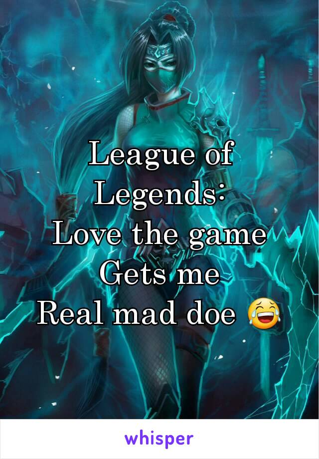 League of Legends: Love the game Gets me Real mad doe 😂