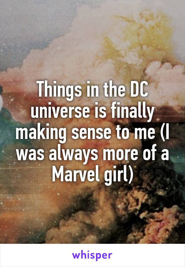 Things in the DC universe is finally making sense to me (I was always more of a Marvel girl)