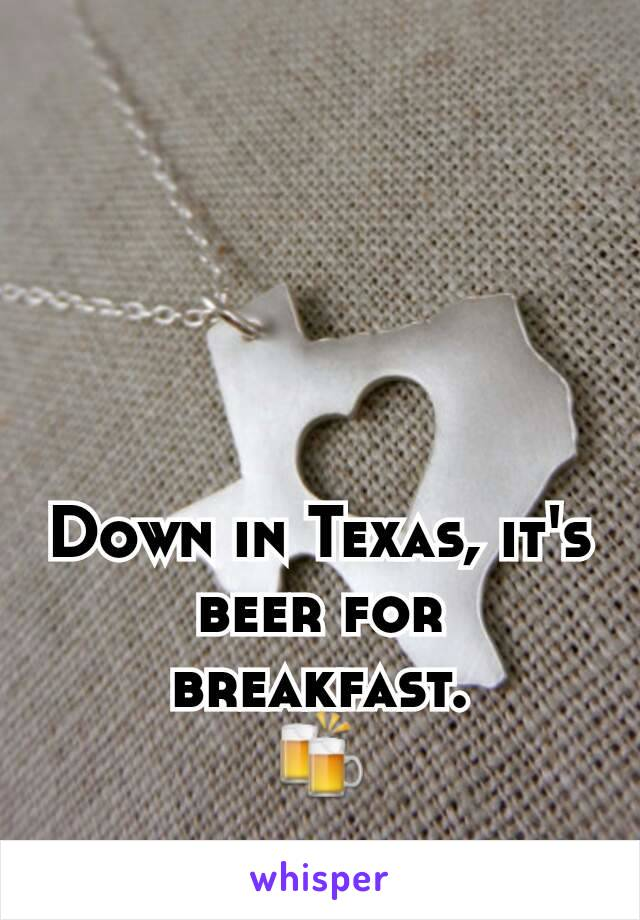 Down in Texas, it's beer for breakfast. 🍻
