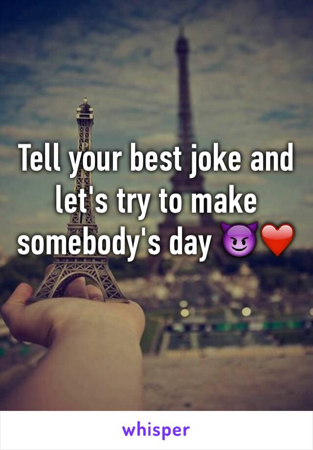 Tell your best joke and let's try to make somebody's day 😈❤️