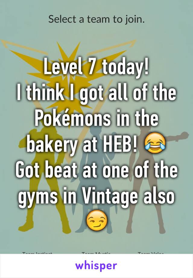 Level 7 today!  I think I got all of the Pokémons in the bakery at HEB! 😂 Got beat at one of the gyms in Vintage also 😏