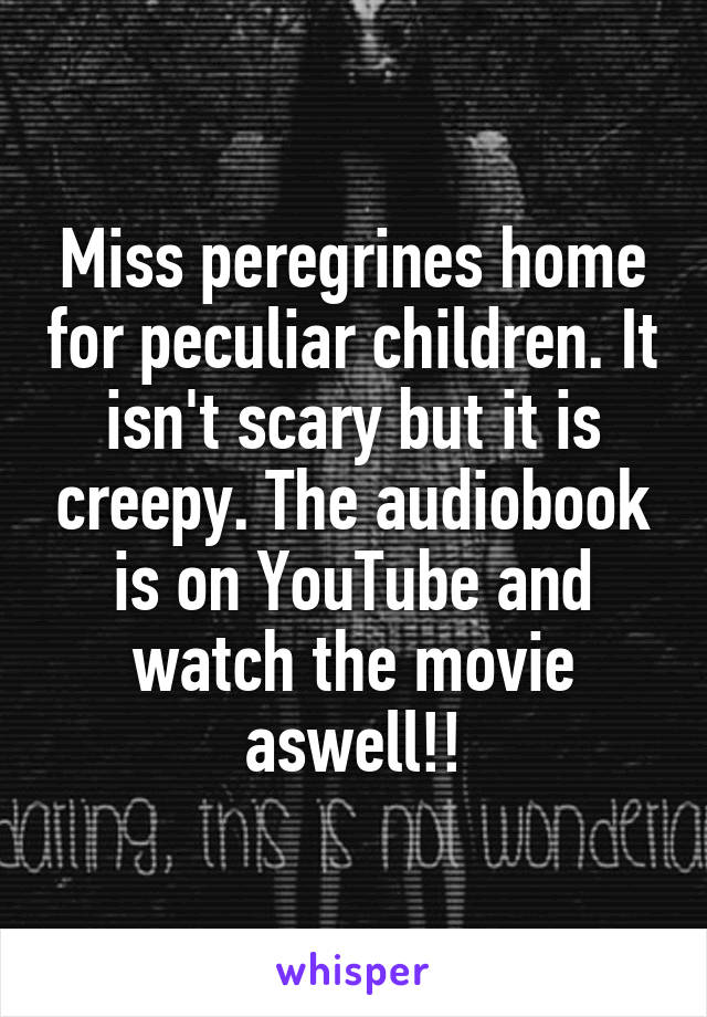 Miss peregrines home for peculiar children. It isn't scary but it is creepy. The audiobook is on YouTube and watch the movie aswell!!