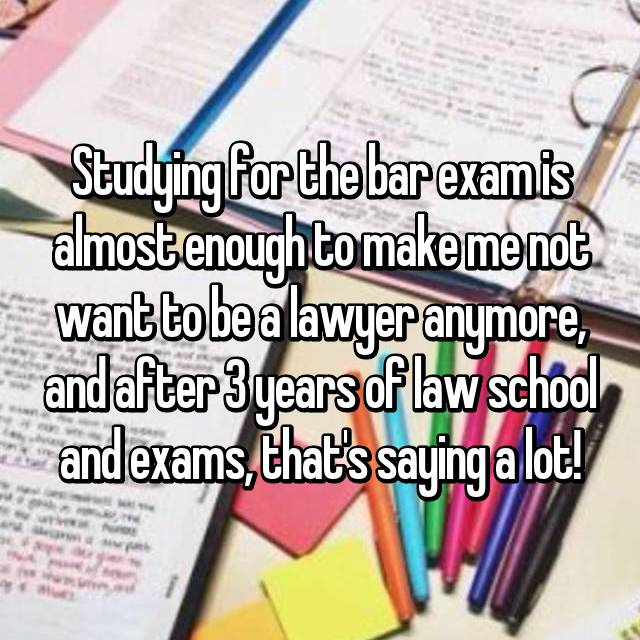 Studying for the bar exam is almost enough to make me not want to be a lawyer anymore, and after 3 years of law school and exams, that's saying a lot!