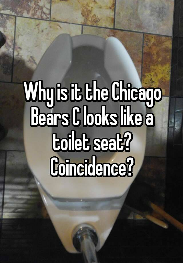 Astounding Why Is It The Chicago Bears C Looks Like A Toilet Seat Ocoug Best Dining Table And Chair Ideas Images Ocougorg