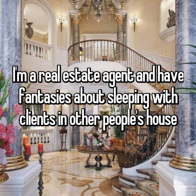 I'm a real estate agent and have fantasies about sleeping with clients in other people's house