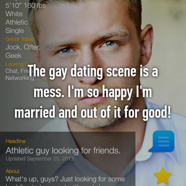 The gay dating scene is a mess. I'm so happy I'm married and out of it for good!