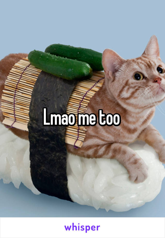 Lmao me too