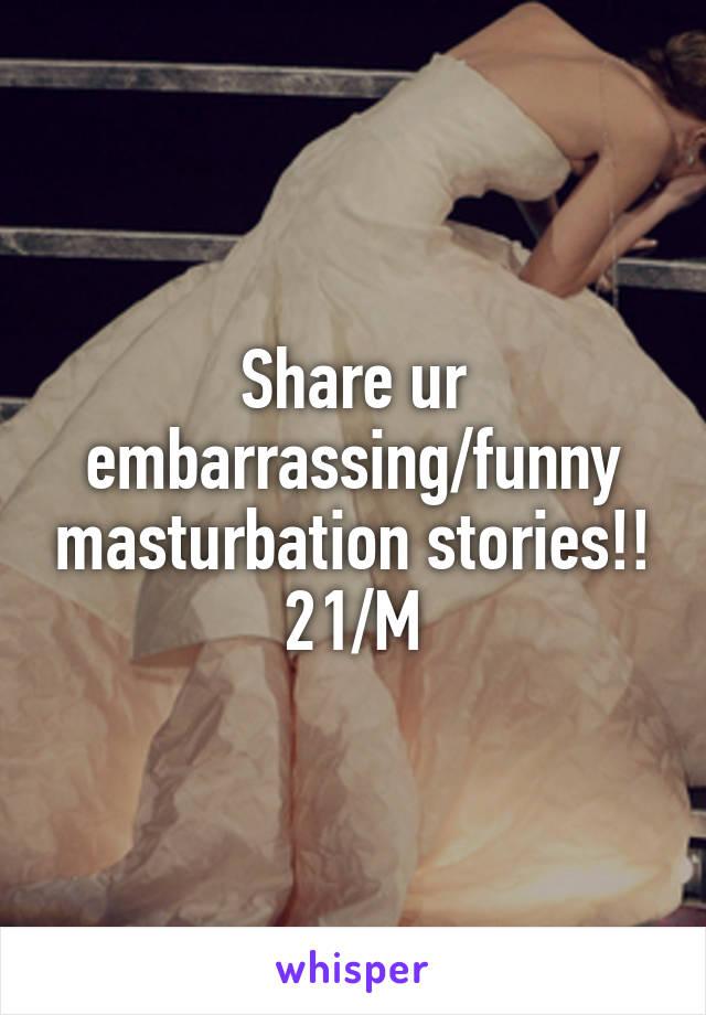 Masturbation stories Embaressing