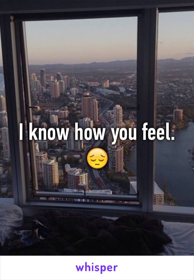 I know how you feel. 😔