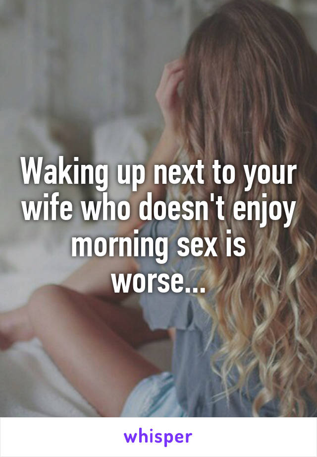 Wife doesn t enjoy sex