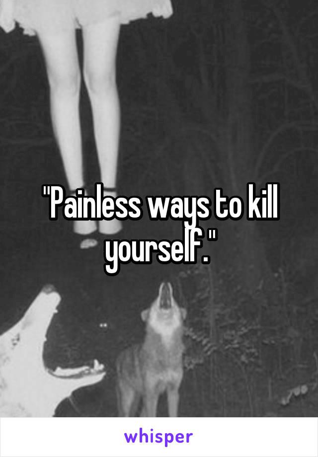 Pain free ways to kill yourself