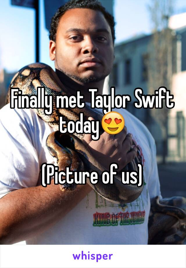 Finally met Taylor Swift today😍  (Picture of us)