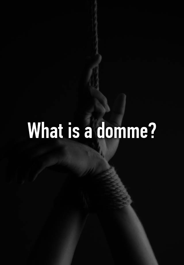 Site question what is a domme were not