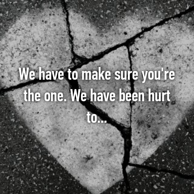 We have to make sure you're the one. We have been hurt to...