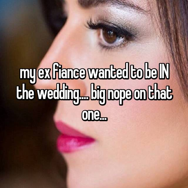 my ex fiance wanted to be IN the wedding.... big nope on that one...