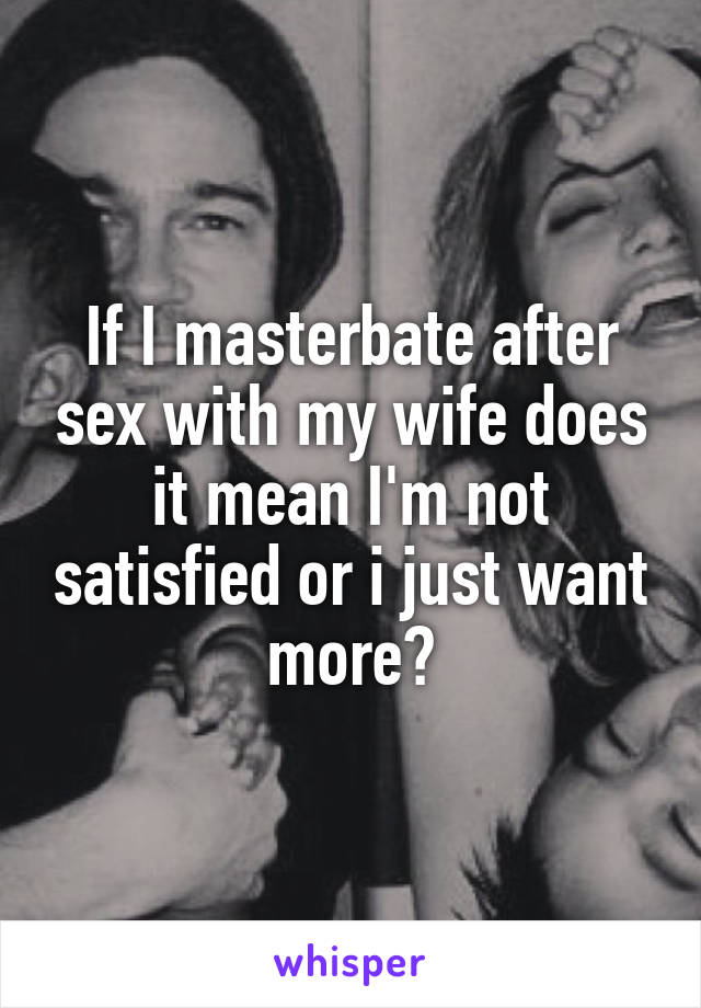 Found spouse masterbating after sex