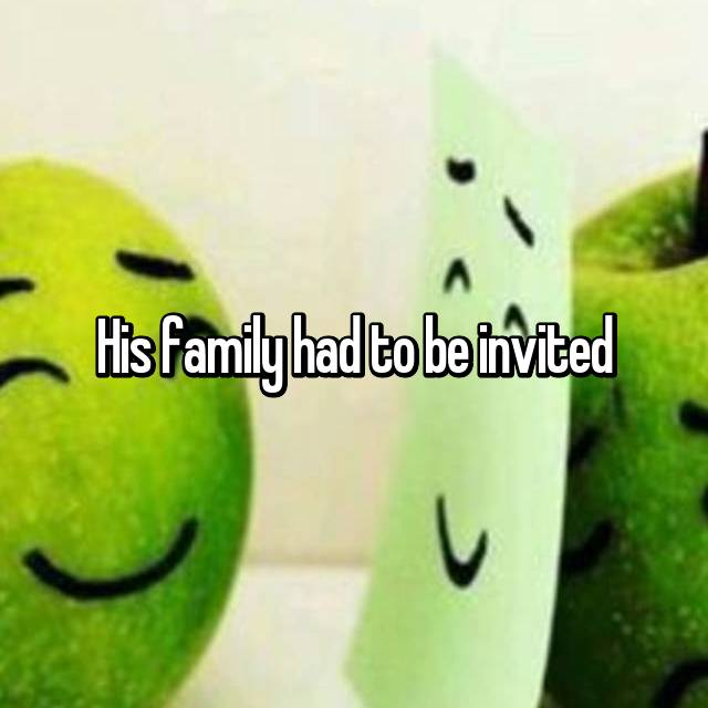 His family had to be invited