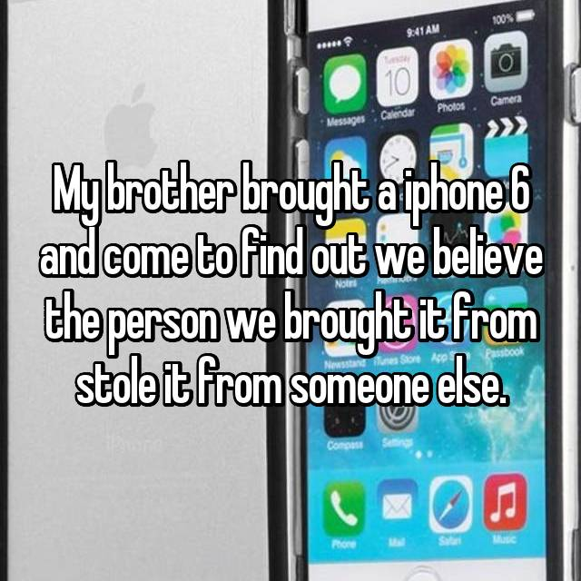 My brother brought a iphone 6 and come to find out we believe the person we brought it from stole it from someone else.