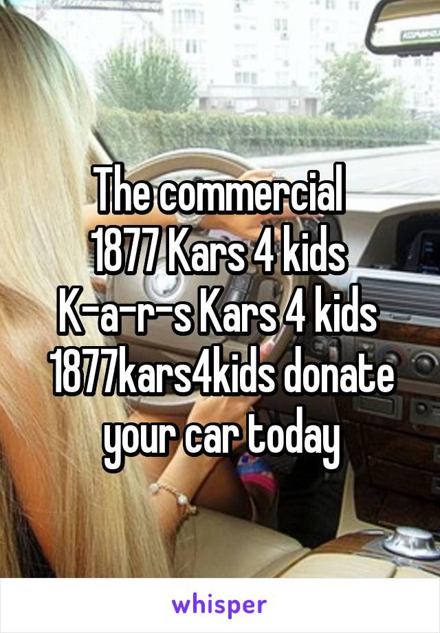 the commercial 1877 kars 4 kids k a r s kars 4 kids 1877kars4kids donate your car today