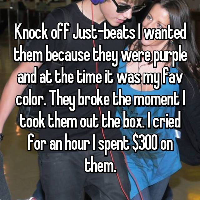 Knock off Just-beats I wanted them because they were purple and at the time it was my fav color. They broke the moment I took them out the box. I cried for an hour I spent $300 on them.