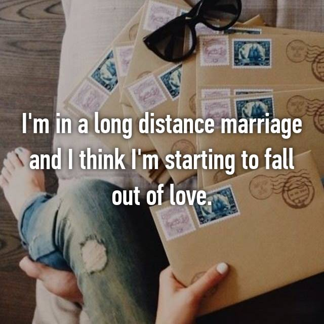I'm in a long distance marriage and I think I'm starting to fall out of love.