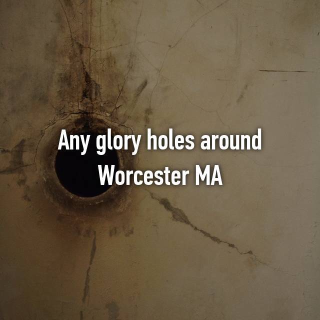Glory hole locations in massachusetts