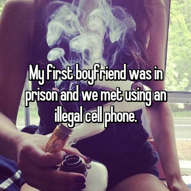 My first boyfriend was in prison and we met using an illegal cell phone.