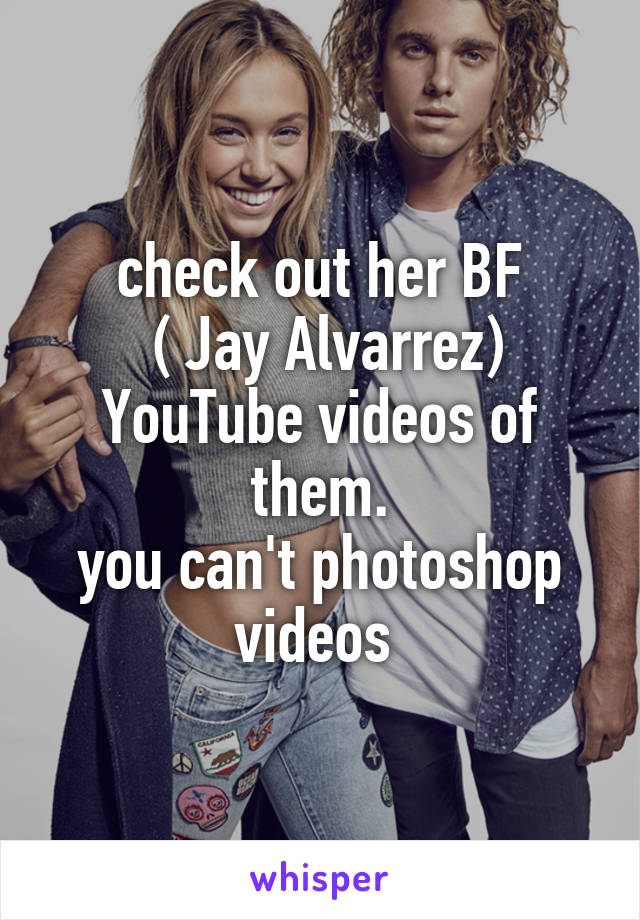 check out her BF ( Jay Alvarrez) YouTube videos of them  you can't