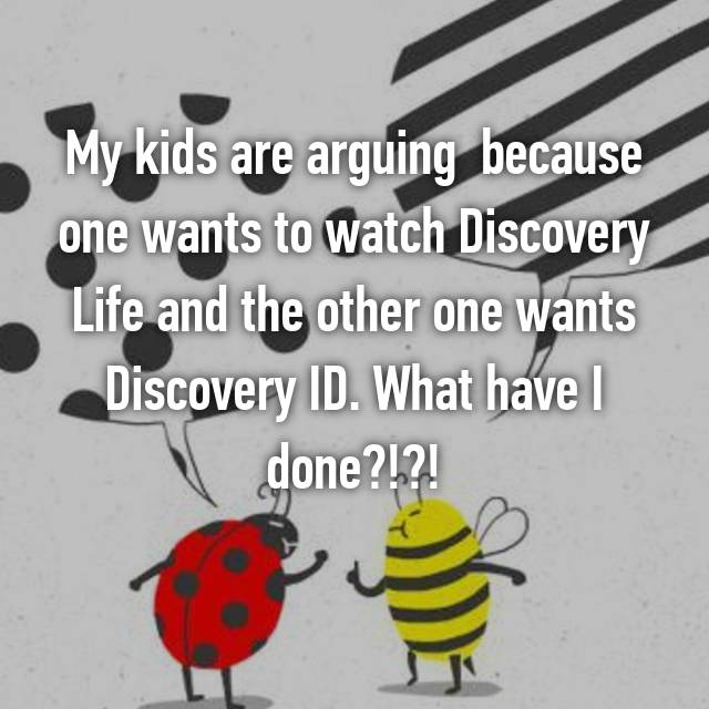 My kids are arguing  because one wants to watch Discovery Life and the other one wants Discovery ID. What have I done?!?! 🙊🙊😂😂😂