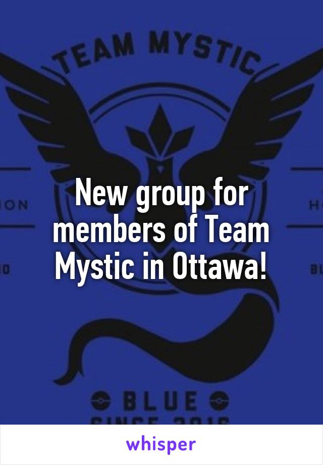 New group for members of Team Mystic in Ottawa!