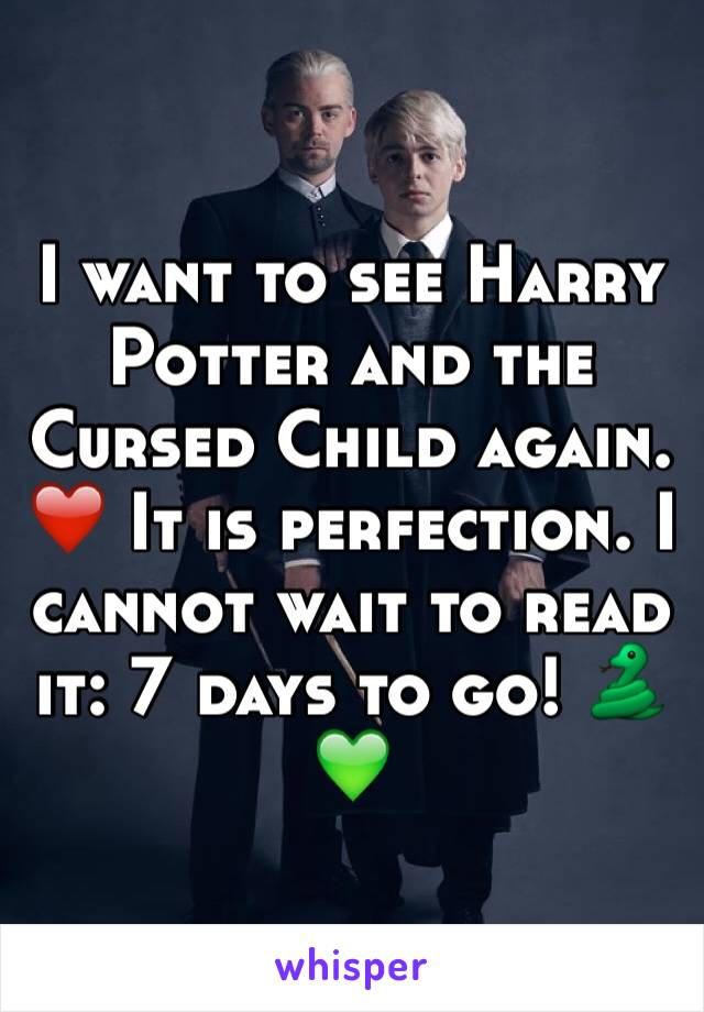 I want to see Harry Potter and the Cursed Child again. ❤️ It is perfection. I cannot wait to read it: 7 days to go! 🐍💚