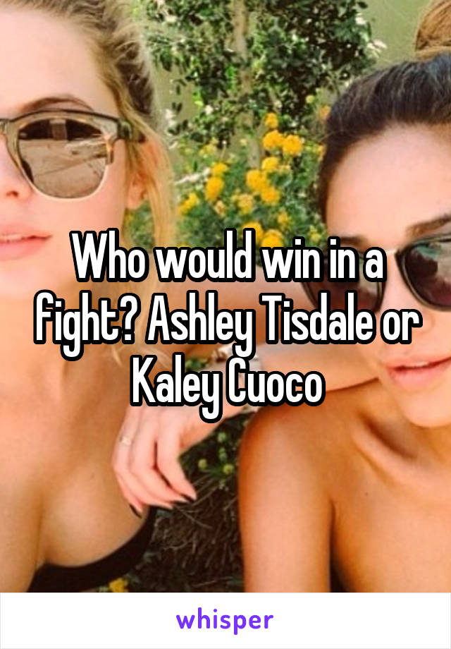 Who would win in a fight? Ashley Tisdale or Kaley Cuoco