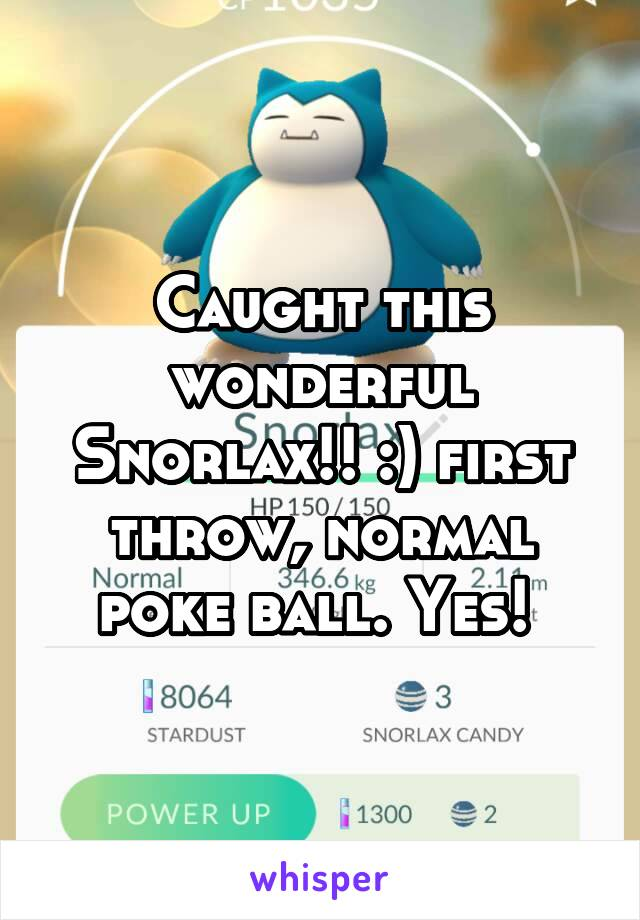 Caught this wonderful Snorlax!! :) first throw, normal poke ball. Yes!