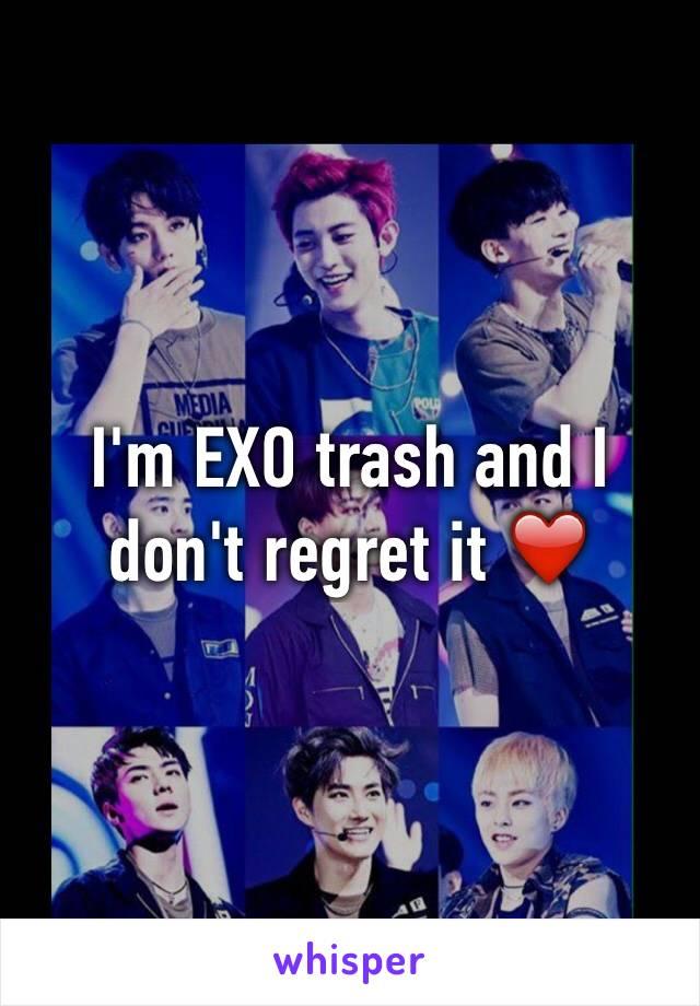 I'm EXO trash and I don't regret it ❤️