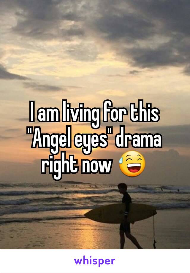 """I am living for this """"Angel eyes"""" drama right now 😅"""