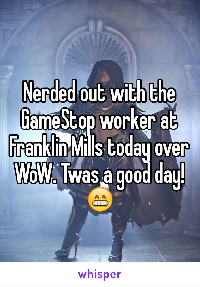 Nerded out with the GameStop worker at Franklin Mills today over WoW. Twas a good day! 😁