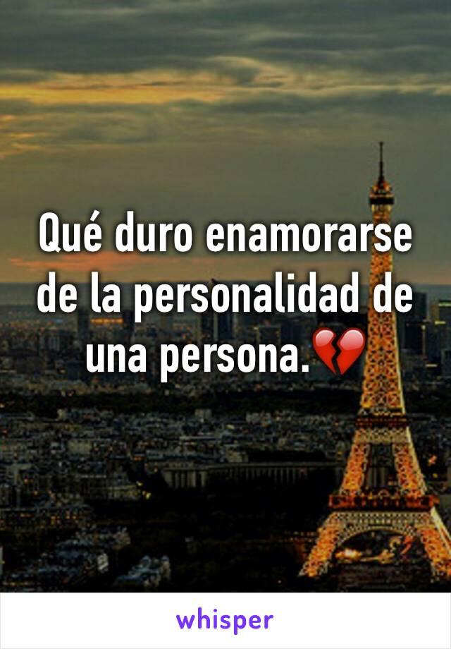 Qué duro enamorarse de la personalidad de una persona.💔