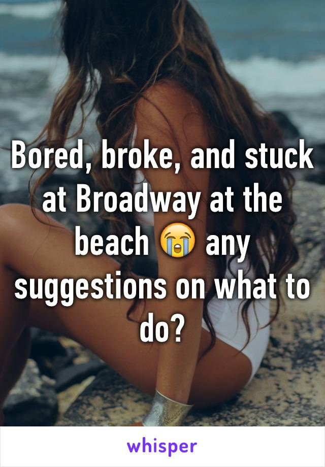 Bored, broke, and stuck at Broadway at the beach 😭 any suggestions on what to do?