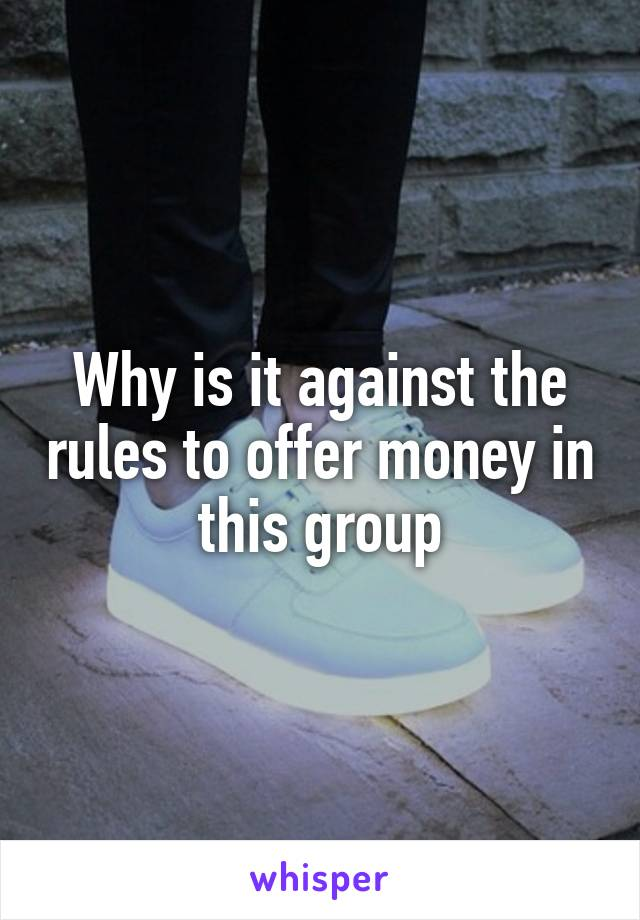 Why is it against the rules to offer money in this group