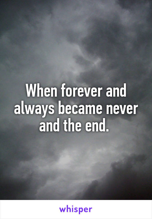 When forever and always became never and the end.